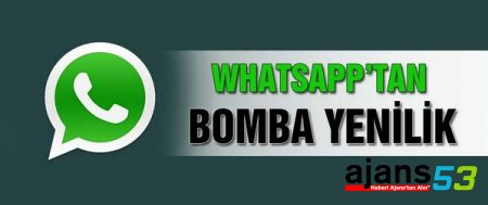 WhatsApp`tan bomba yenilik!